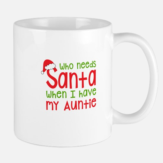 Who Needs Santa - Auntie Mugs