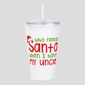Who Needs Santa - Uncl Acrylic Double-wall Tumbler