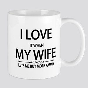 I love it when my wife lets me buy more ammo Mugs