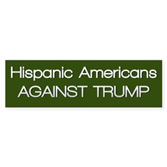 Hispanic Americans Against Trump Bumper Bumper Sticker