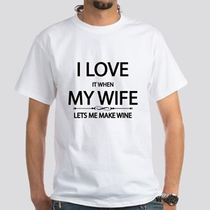 i love it when my wife lets me make wine T-Shirt