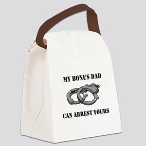 My Bonus Dad Can Arrest Yours Canvas Lunch Bag