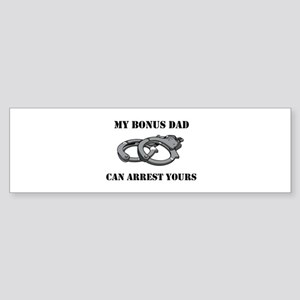 My Bonus Dad Can Arrest Yours Sticker (Bumper)