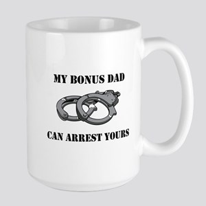 My Bonus Dad Can Arrest Yours Large Mug
