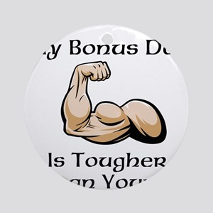 My Bonus Dad is Tougher than Yours! Round Ornament