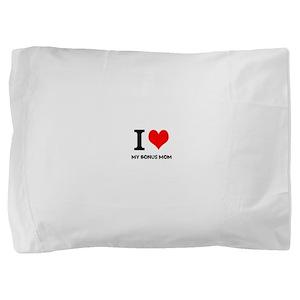 I Love My Bonus Mom Pillow Sham