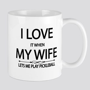 i love it when my wife lets me play pickleball Mug