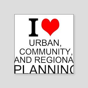 I Love Urban, Community, And Regional Planning Sti