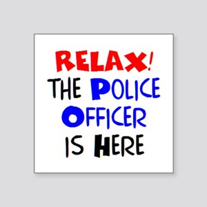 "relax police officer here Square Sticker 3"" x 3"""