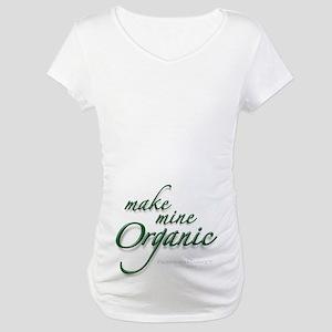 Make Mine Organic Maternity T-Shirt