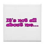 It's not about me Tile Coaster