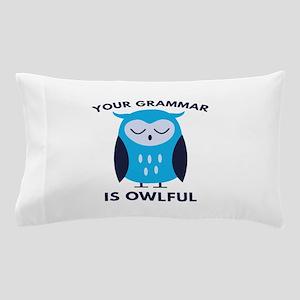 Your Grammar Is Owlful Pillow Case