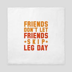 Friends Don't Let Friends Skip Leg Day Queen Duvet