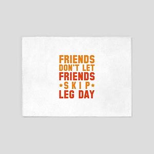 Friends Don't Let Friends Skip Leg Day 5'x7'Area R