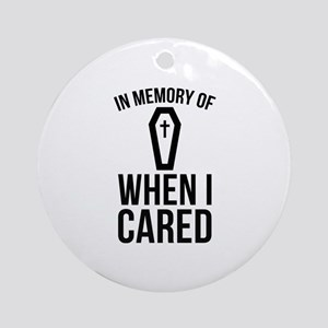 In Memory Of Wen I Cared Ornament (Round)