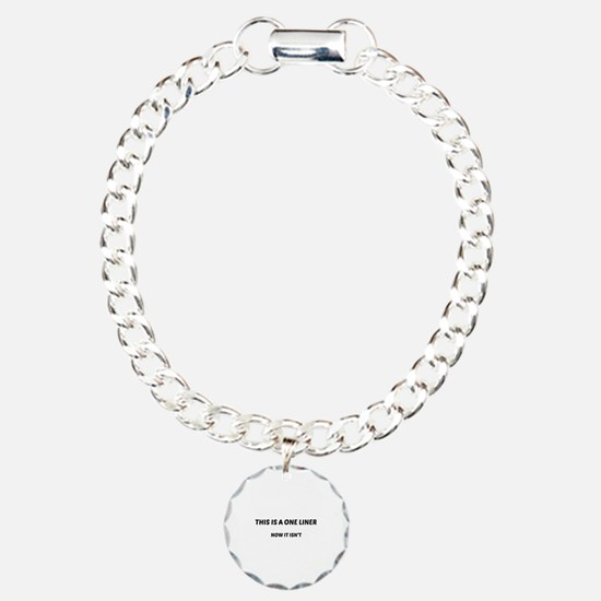 This Is A One Liner Bracelet
