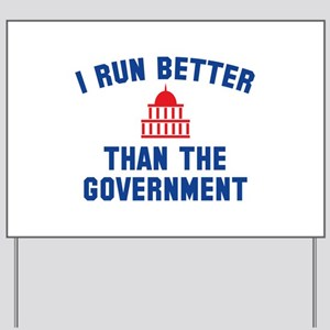 I Run Better Than The Government Yard Sign