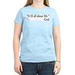 It IS all about me -God Women's Pink T-Shirt