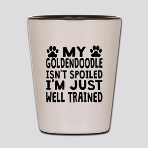 My Goldendoodle Isnt Spoiled Shot Glass