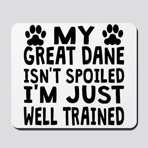 My Great Dane Isnt Spoiled Mousepad