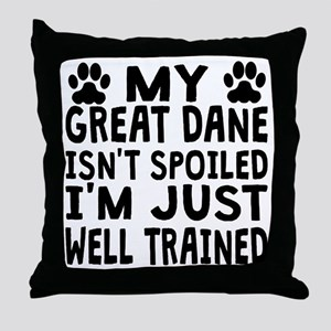 My Great Dane Isnt Spoiled Throw Pillow