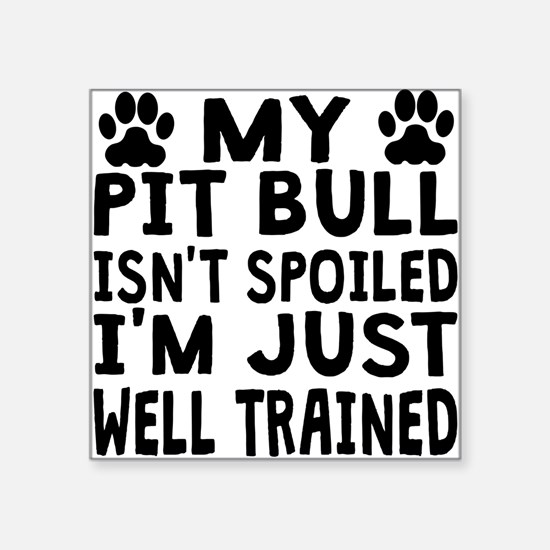 My Pit Bull Isnt Spoiled Sticker