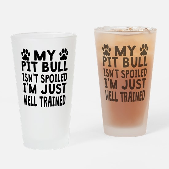 My Pit Bull Isnt Spoiled Drinking Glass