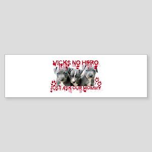 VICK'S NO HERO Bumper Sticker