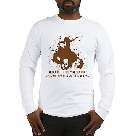 Rodeo, 8 seconds sport. Long Sleeve T-Shirt