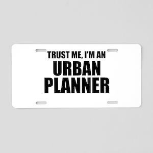 Trust Me, I'm An Urban Planner Aluminum License Pl