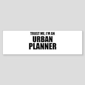 Trust Me, I'm An Urban Planner Bumper Sticker