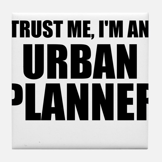 Trust Me, I'm An Urban Planner Tile Coaster