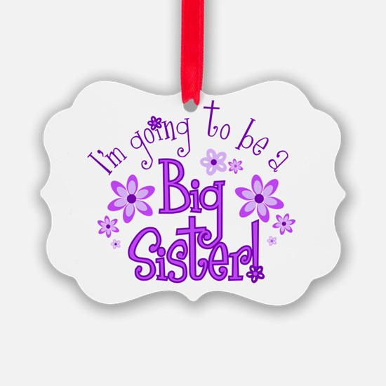 Im going to be a big sister Ornament