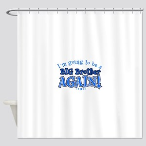 Im going to be a big brother again Shower Curtain