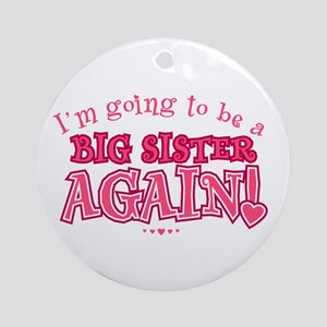 Im going to be a big sister again Round Ornament