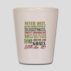 Never Quit Shot Glass