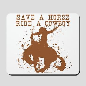 Save a horse, ride a cowboy. Mousepad