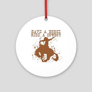 Save a horse, ride a cowboy. Ornament (Round)