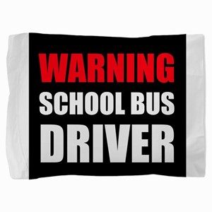 Warning School Bus Driver Pillow Sham