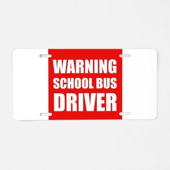 Warning School Bus Driver Aluminum License Plate