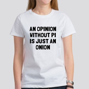 Opinion without pi is onion Women's T-Shirt