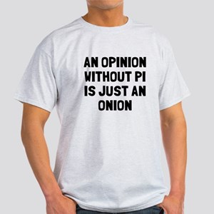 Opinion without pi is onion Light T-Shirt