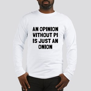 Opinion without pi is onion Long Sleeve T-Shirt