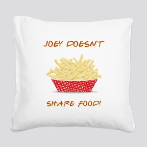 JOEY DOESNT SHARE FOOD Square Canvas Pillow