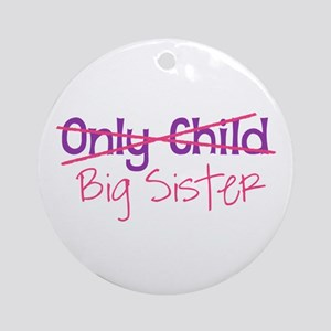 Only Child - Big Sister Round Ornament
