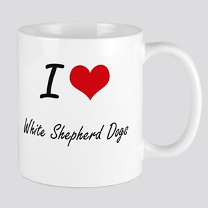 I love White Shepherd Dogs Mugs