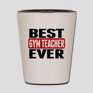 Best Gym Teacher Ever Shot Glass