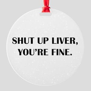 Shut up liver... Ornament