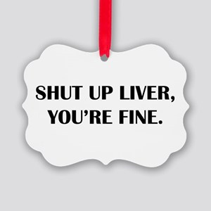 Shut up liver... Ornament