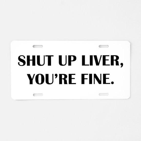 Shut up liver... Aluminum License Plate